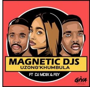 MagneticDjs - Uzong'khumbula Ft. Dj Mdix & Fey